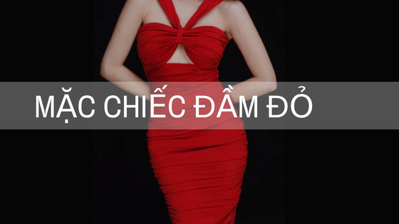 Mặc chiếc đầm đỏ